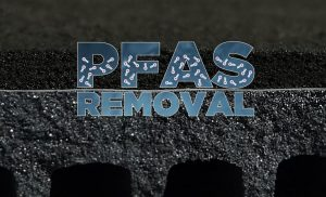SUPERIOR PFAS REMOVAL SOLUTION – FAR MORE COST EFFECTIVE THAN CURRENT INDUSTRY STANDARDS